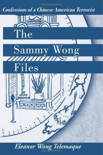 The Sammy Wong Files: Confessions of a Chinese American Terrorist 9781425712372