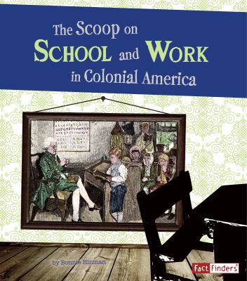 The Scoop on School and Work in Colonial America 9781429679862