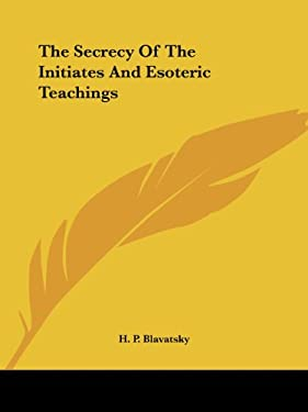 The Secrecy of the Initiates and Esoteric Teachings 9781425305628