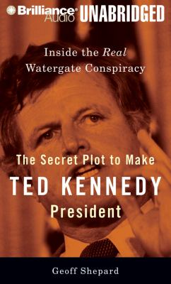 The Secret Plot to Make Ted Kennedy President: Inside the Real Watergate Conspiracy 9781423360667