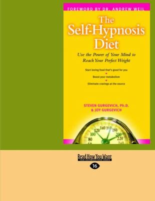 The Self-Hypnosis Diet: Use the Power of Your Mind to Reach Your Perfect Weight (Large Print 16pt) 9781427085016