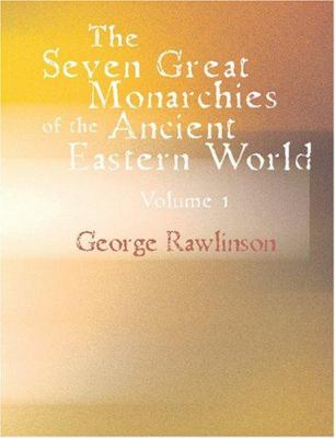 The Seven Great Monarchies of the Ancient Eastern World Volume 1 9781426492716