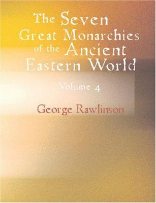 The Seven Great Monarchies of the Ancient Eastern World Volume 4 Babylon 9781426492730