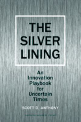 The Silver Lining: An Innovation Playbook for Uncertain Times 9781422139011