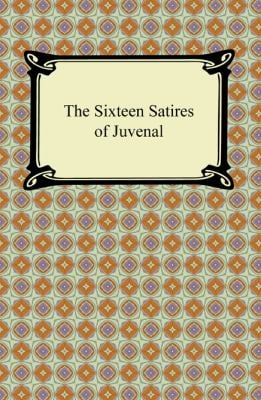 The Sixteen Satires of Juvenal