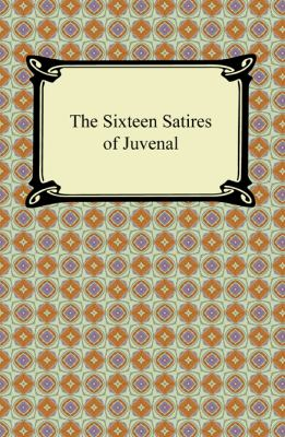 The Sixteen Satires of Juvenal 9781420940978