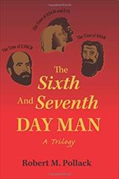 The Sixth and Seventh Day Man: A Trilogy 6384397