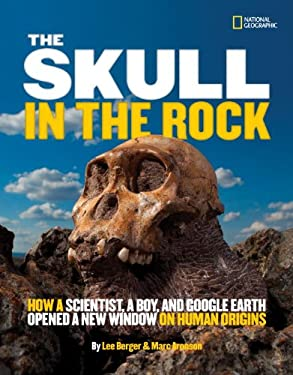 The Skull in the Rock: How a Scientist, a Boy, and Google Earth Opened a New Window on Human Origins 9781426310539