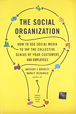 The Social Organization: How to Use Social Media to Tap the Collective Genius of Your Customers and Employees 9781422172360