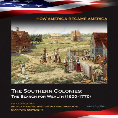 The Southern Colonies: The Search for Wealth (1600-1770) 9781422223987