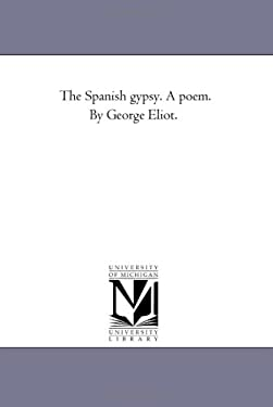 The Spanish Gypsy. a Poem. by George Eliot. 9781425527679
