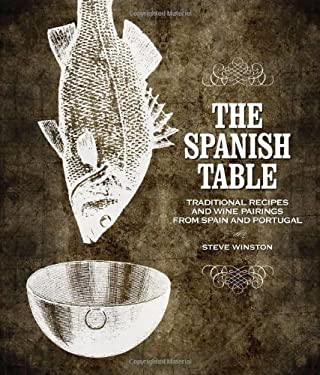 The Spanish Table: Traditional Recipes and Wine Pairings from Spain and Portugal 9781423603733