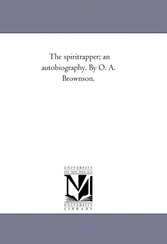 The Spirit-Rapper; An Autobiography. by O. A. Brownson.
