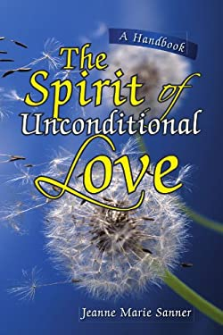The Spirit of Unconditional Love 9781425779771