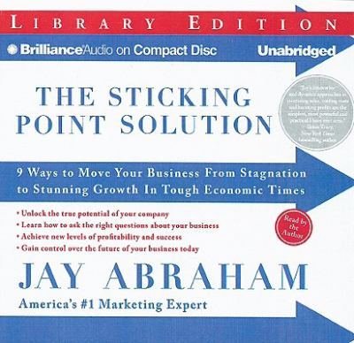 The Sticking Point Solution: 9 Ways to Move Your Business from Stagnation to Stunning Growth in Tough Economic Times 9781423393443