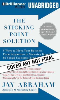 The Sticking Point Solution: 9 Ways to Move Your Business from Stagnation to Stunning Growth in Tough Economic Times 9781423393450