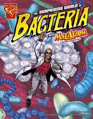 The Surprising World of Bacteria with Max Axiom, Super Scientist 9781429648639