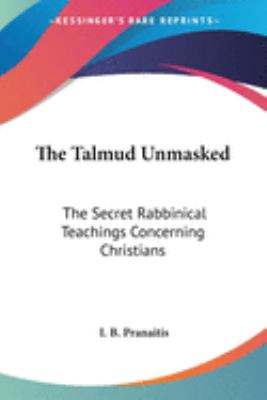 The Talmud Unmasked: The Secret Rabbinical Teachings Concerning Christians 9781428654143