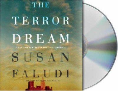 The Terror Dream: Fear and Fantasy in Post-9/11 America 9781427202185