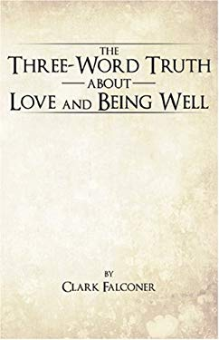 The Three-Word Truth about Love and Being Well 9781425176075