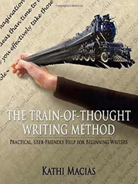 The Train-Of-Thought Writing Method: Practical, User-Friendly Help for Beginning Writers 9781420832594