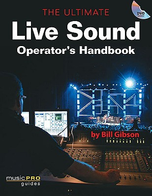 The Ultimate Live Sound Operator's Handbook [With DVD] 9781423419716