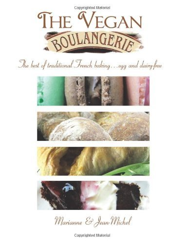 The Vegan Boulangerie: The Best of Traditional French Baking... Egg and Dairy-Free 9781426926594
