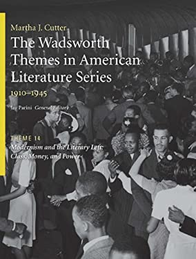 The Wadsworth Themes in American Literature Series, 1910-1945: Theme 14: Modernism and the Literary Left: Class, Money and Power 9781428262560
