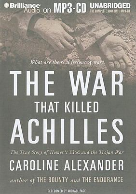 The War That Killed Achilles: The True Story of Homer's Iliad and the Trojan War 9781423399216