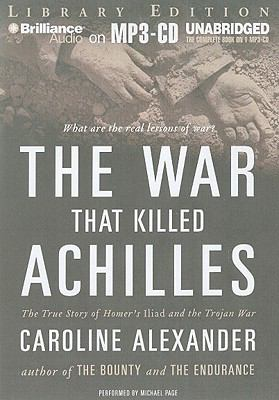 The War That Killed Achilles: The True Story of Homer's Iliad and the Trojan War 9781423399223