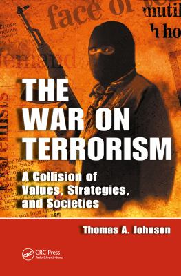 The War on Terrorism: A Collision of Values, Strategies, and Societies 9781420079876