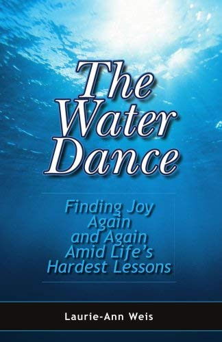 The Water Dance: Finding Joy Again and Again Amid Life's Hardest Lessons 9781425123383