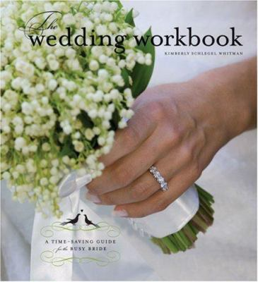 The Wedding Workbook: A Time-Saving Guide for the Busy Bride