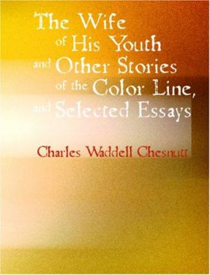The Wife of His Youth and Other Stories of the Color Line and Selected Essays 9781426446382