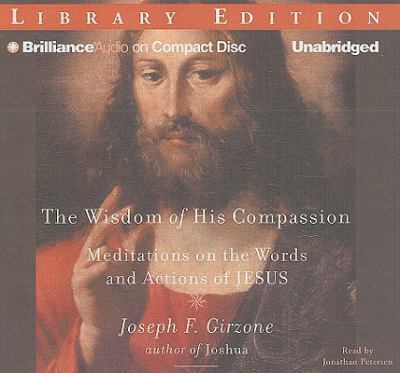 The Wisdom of His Compassion: Meditations on the Words and Actions of Jesus 9781423383970