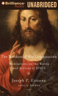 The Wisdom of His Compassion: Meditations on the Words and Actions of Jesus 9781423383987