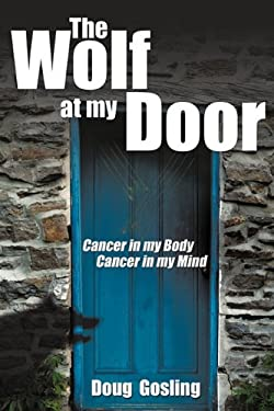 The Wolf at My Door: Cancer in My Body - Cancer in My Mind 9781425165369