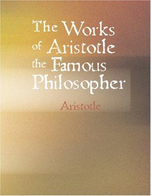 The Works of Aristotle the Famous Philosopher 9781426464614