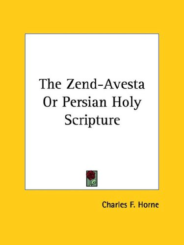 The Zend-Avesta or Persian Holy Scripture 9781425328788