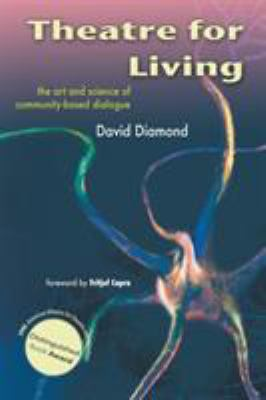 Theatre for Living: The Art and Science of Community-Based Dialogue 9781425124588