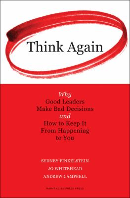 Think Again: Why Good Leaders Make Bad Decisions and How to Keep It from Happening to You 9781422126127