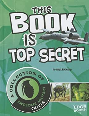 This Book Is Top Secret: A Collection of Awesome Military Trivia 9781429685917