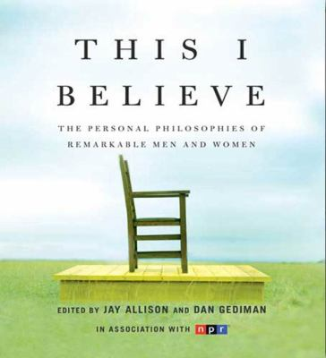 This I Believe: The Personal Philosophies of Remarkable Men and Women 9781427203267