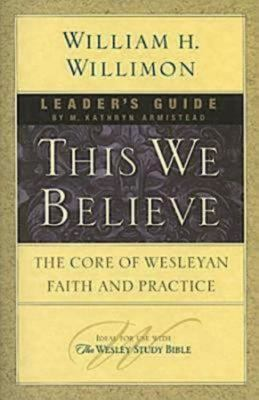 This We Believe: The Core of Wesleyan Faith and Practice 9781426708237