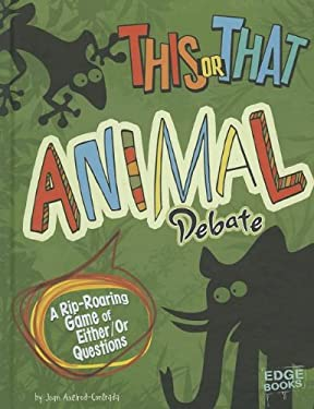 This or That Animal Debate: A Rip-Roaring Game of Either/Or Questions 9781429685931