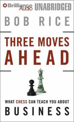 Three Moves Ahead: What Chess Can Teach You about Business (Even If You've Never Played) 9781423360179
