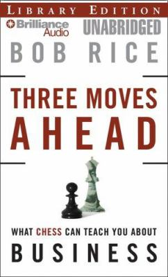 Three Moves Ahead: What Chess Can Teach You about Business (Even If You've Never Played) 9781423360186