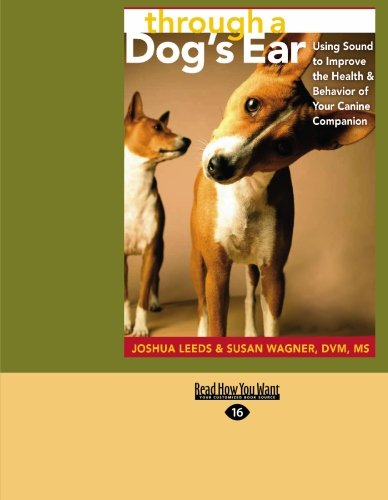 Through a Dog's Ear: Using Sound to Improve the Health & Behavior of Your Canine Companion (Easyread Large Edition) 9781427097750