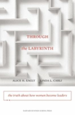 Through the Labyrinth: The Truth about How Women Become Leaders 9781422116913