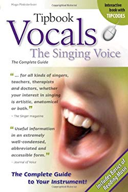 Tipbook Vocals: The Singing Voice: The Complete Guide 9781423456223